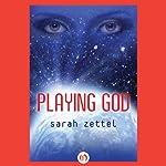 Playing God | Sarah Zettel