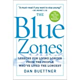 The Blue Zones: Lessons for Living Longer From the People Who've Lived the Longest ~ Dan Buettner