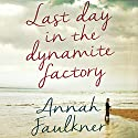 Last Day in the Dynamite Factory Audiobook by Annah Faulkner Narrated by Mark Little
