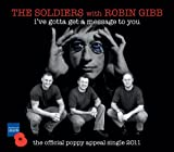 I've Gotta Get A Message To You (The Official Poppy Appeal Single for 2011) The Soldiers with Robin Gibb