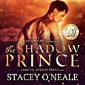 The Shadow Prince: Mortal Enchantment, Book 1 (       UNABRIDGED) by Stacey O'Neale Narrated by Zachary Webber