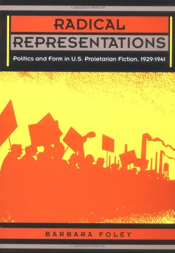 Radical Representations: Politics and Form in U.S. Proletarian Fiction, 1929–1941 (Post-Contemporary Interventions)