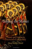 img - for Gilding the Market: Luxury and Fashion in Fourteenth-Century Italy (The Middle Ages Series) book / textbook / text book