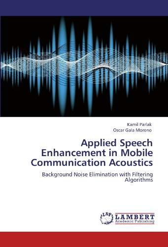 Applied Speech Enhancement in Mobile Communication Acoustics: Background Noise Elimination with Filtering Algorithms