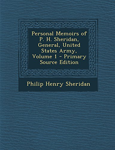 Personal Memoirs of P. H. Sheridan, General, United States Army, Volume 1