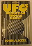 Operation Trojan Horse: an exhaustive study of unidentified flying objects - revealing their source and the forces that control them (0349120862) by KEEL, John A.