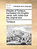 img - for Elegies of Tyrt us, translated into English verse; with notes and the original text. by Tyrtaeus (2010) Paperback book / textbook / text book
