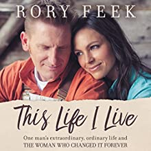This Life I Live: One Man's Extraordinary, Ordinary Life and the Woman Who Changed It Forever Audiobook by Rory Feek Narrated by Rory Feek