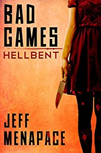 Bad Games: Hellbent - A Dark Psychological Thriller by Jeff Menapace ebook deal