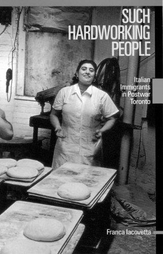 Such Hardworking People: Italian Immigrants in Postwar Toronto (Mcgill-Queen's Studies in Ethnic History)