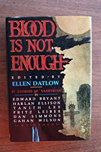 Blood Is Not Enough: 17 Stories of Vampirism by Fritz Leiber, Dan Simmons, Scott Baker and Sharon Farber