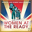 Women at the Ready: The Remarkable Story of the Women's Voluntary Services on the Home Front (       UNABRIDGED) by Patricia Malcolmson, Robert Malcolmson Narrated by Patience Tomlinson