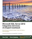 Reza Rad Microsoft SQL Server 2012 Integration Services: An Expert Cookbook