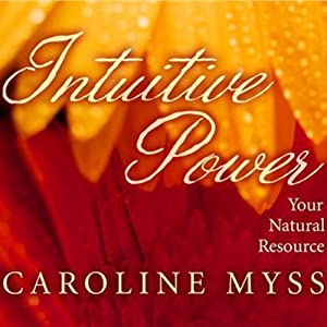 Intuitive Power: Your Natural Resource | [Caroline Myss]