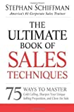 The Ultimate Book of Sales Techniques: 75 Ways to Master Cold Calling, Sharpen Your Unique Selling Proposition, and Close the Sale by Stephan Schiffman (Jan 18 2013)