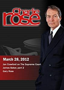 Charlie Rose - Jeffrey Toobin / James Baker part 2/ Gary Ross (March 28, 2012)