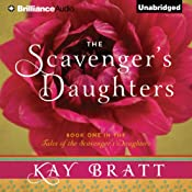 The Scavenger's Daughters: Tales of the Scavenger's Daughters, Book 1 | [Kay Bratt]
