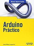 Arduino Práctico (Manuales Imprescindibles)