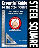 Essential Guide to the Steel Square: Facts, Short-Cuts, and Problem-Solving Secrets for Carpenters, Woodworkers & Builders (Woodworker's Essentials & More series) - 1565233425