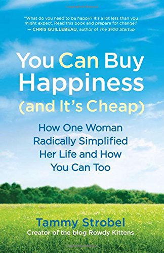 You Can Buy Happiness (and It's Cheap): How One Woman Radically Simplified Her Life and How You Can Too (You Can Too compare prices)