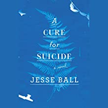 A Cure for Suicide: A Novel (       UNABRIDGED) by Jesse Ball Narrated by Cassandra Campbell, Kirby Heyborne