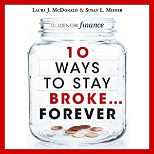 10 Ways to Stay Broke...Forever: Why Be Rich When You Can Have This Much Fun? | [Laura McDonald, Susan Misner]