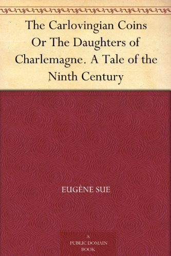 The Carlovingian Coins Or The Daughters of Charlemagne. A Tale of the Ninth Century PDF