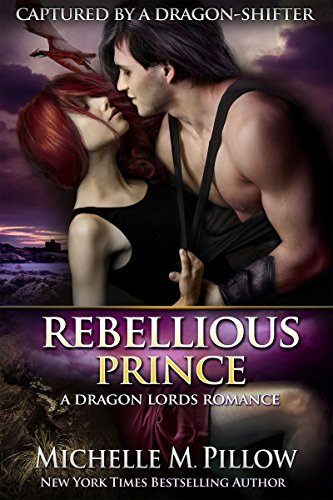 Michelle M. Pillow - Rebellious Prince (Captured by a Dragon-Shifter Book 2)