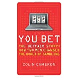 You Bet: The Betfair Story and How Two Men Changed the World of Gamblingby Colin Cameron