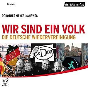 Wir sind ein Volk. Die deutsche Wiedervereinigung Hörspiel