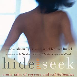 Hide and Seek: Erotic Tales of Voyeurs and Exhibitionists | [Rachel Kramer Bussel (author and editor), Alison Tyler (author and editor), Jo Weldon (preface)]