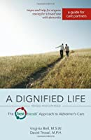 A Dignified Life, Revised and Expanded: The Best Friends(TM) Approach to Alzheimer's Care:  A Guide for Care Partners