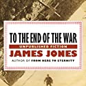 To the End of the War: A Novel (       UNABRIDGED) by James Jones Narrated by Al Dano