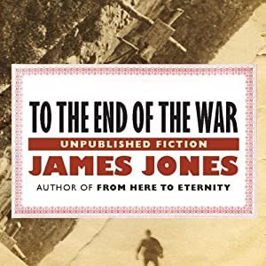 To the End of the War: A Novel | [James Jones]
