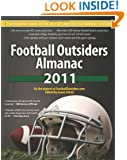 Football Outsiders Almanac 2011: The Essential Guide to the 2011 NFL and College Football Seasons