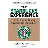 The Starbucks Experience: 5 Principles for Turning Ordinary Into Extraordinaryby Joseph Michelli