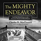 The Mighty Endeavor: American Armed Forces in the European Theater in World War II Hörbuch von Charles B. MacDonald Gesprochen von: Traber Burns