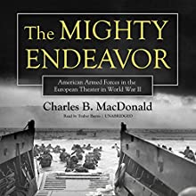 The Mighty Endeavor: American Armed Forces in the European Theater in World War II | Livre audio Auteur(s) : Charles B. MacDonald Narrateur(s) : Traber Burns
