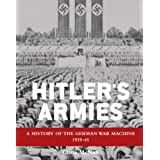 Hitler's Armies: A history of the German War Machine 1939-45 (General Military) ~ Chris Mcnab