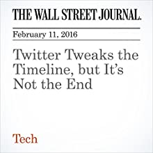 Twitter Tweaks the Timeline, but It's Not the End Other by Yoree Koh Narrated by Alexander Quincy