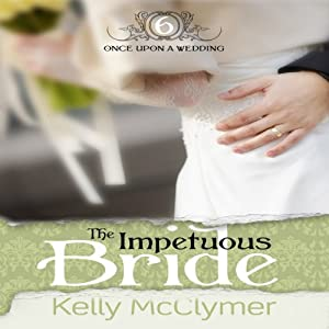 The Impetuous Bride: Once Upon a Wedding | [Kelly McClymer]