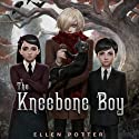 The Kneebone Boy (       UNABRIDGED) by Ellen Potter Narrated by Alex Barrett