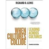 When Cultures Collide, 3rd Edition: Leading Across Cultures ~ Richard D. Lewis
