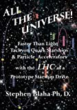 All the Universe! Faster Than Light Tachyon Quark Starships &Particle Accelerators with the LHC as a Prototype Starship Drive (0984553010) by Blaha, Stephen