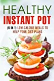 Healthy Instant Pot (6 in 1): Low-Calorie Meals to Help Your Diet Plans (Low-Carb Budget-Friendly Meals)