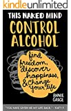This Naked Mind: Control Alcohol: Find Freedom, Discover Happiness & Change Your Life (English Edition)