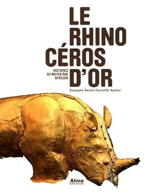 Le rhinocéros d'or par Francois-xavier Fauvelle-aymar