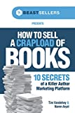 How to Sell a Crapload of Books:: 10 Secrets of a Killer Author Marketing Platform
