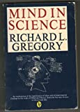 MIND IN SCIENCE: HISTORY OF EXPLANATIONS IN PSYCHOLOGY AND PHYSICS (PEREGRINE BOOKS) (0140551689) by R.L. GREGORY