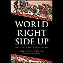 World Right Side Up: Investing Across Six Continents (       UNABRIDGED) by Christopher W. Mayer Narrated by Peter Johnson